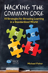 <h5>Hacking the Common Core</h5><p>10 Strategies for Amazing Learning in a Standardized World</p>