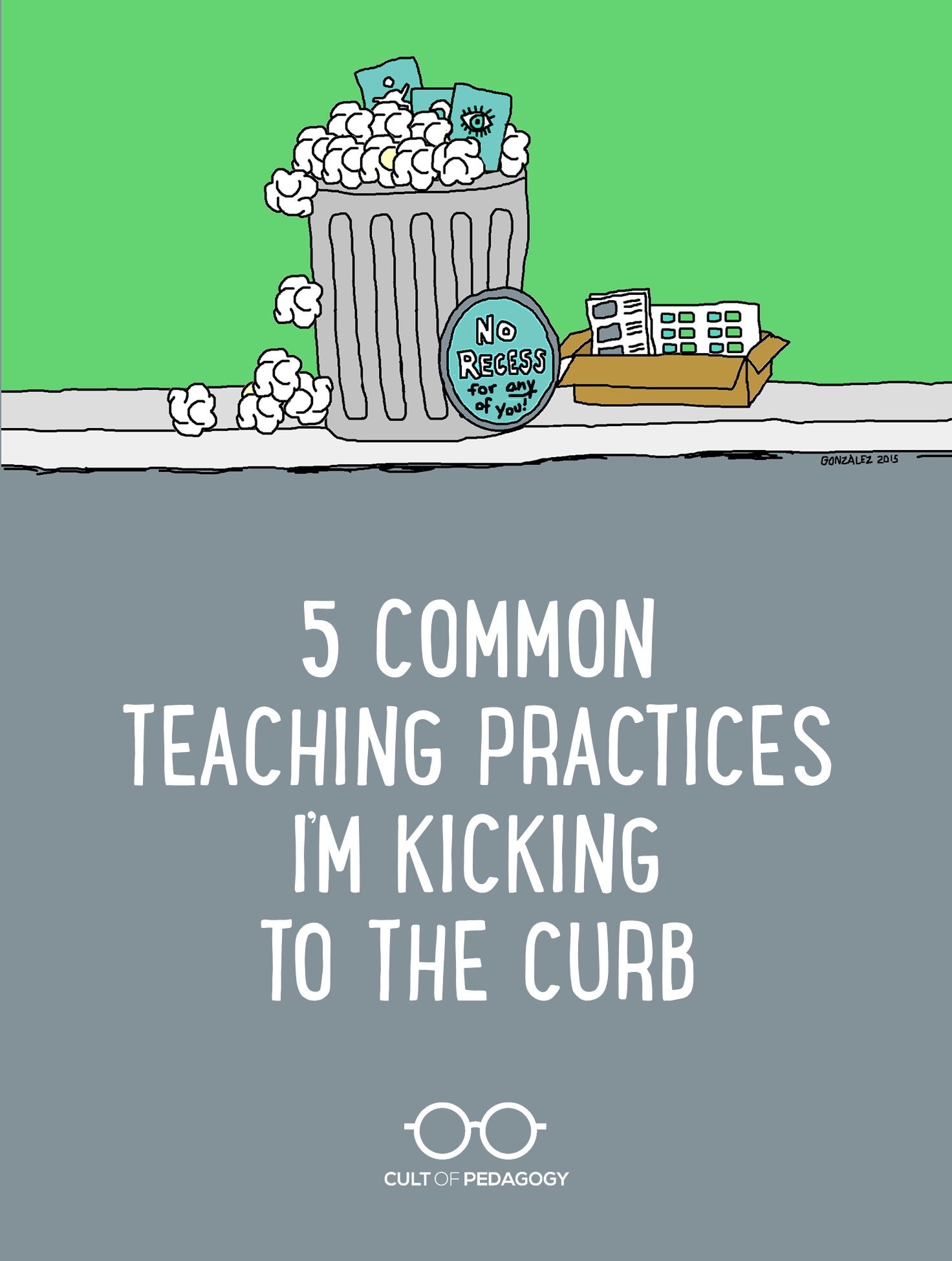 5 Teaching Practices I'm Kicking to the Curb | Cult of Pedagogy