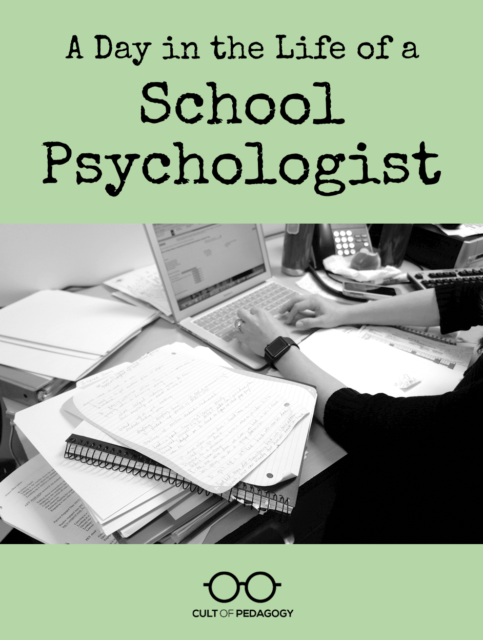 a day in the life of a school psychologist cult of pedagogy if you think school psychologists spend most of their time counseling students think again guest blogger angie mcintyre shadowed three school