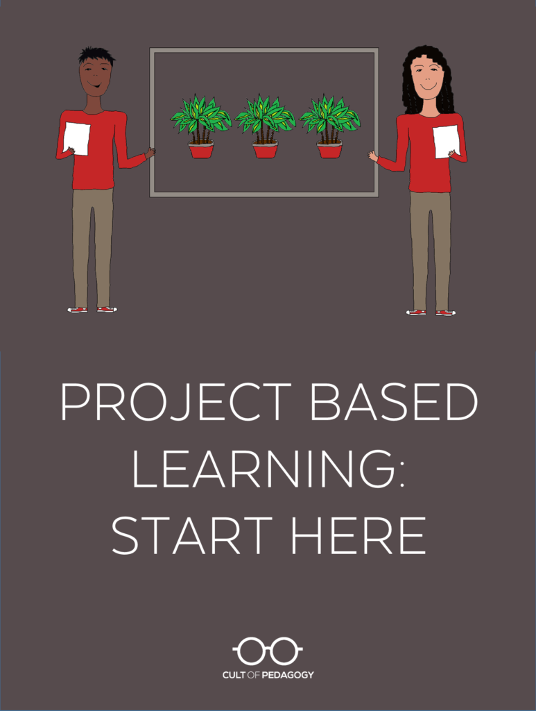 Project Based Learning Start Here Cult Of Pedagogy