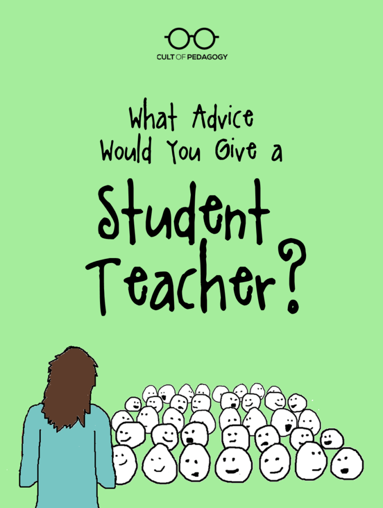 Student Vouchers Arent Working Heres Why >> What Advice Would You Give A Student Teacher Cult Of Pedagogy