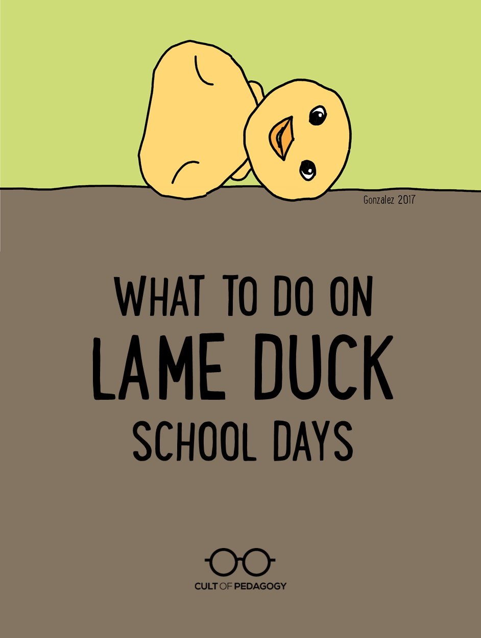 what to do on lame duck days cult of pedagogy