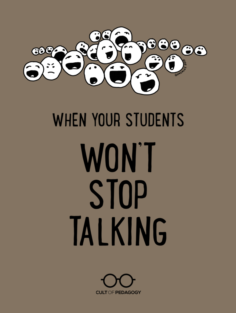 Educators Are Asking For Loving >> When Students Won T Stop Talking Cult Of Pedagogy