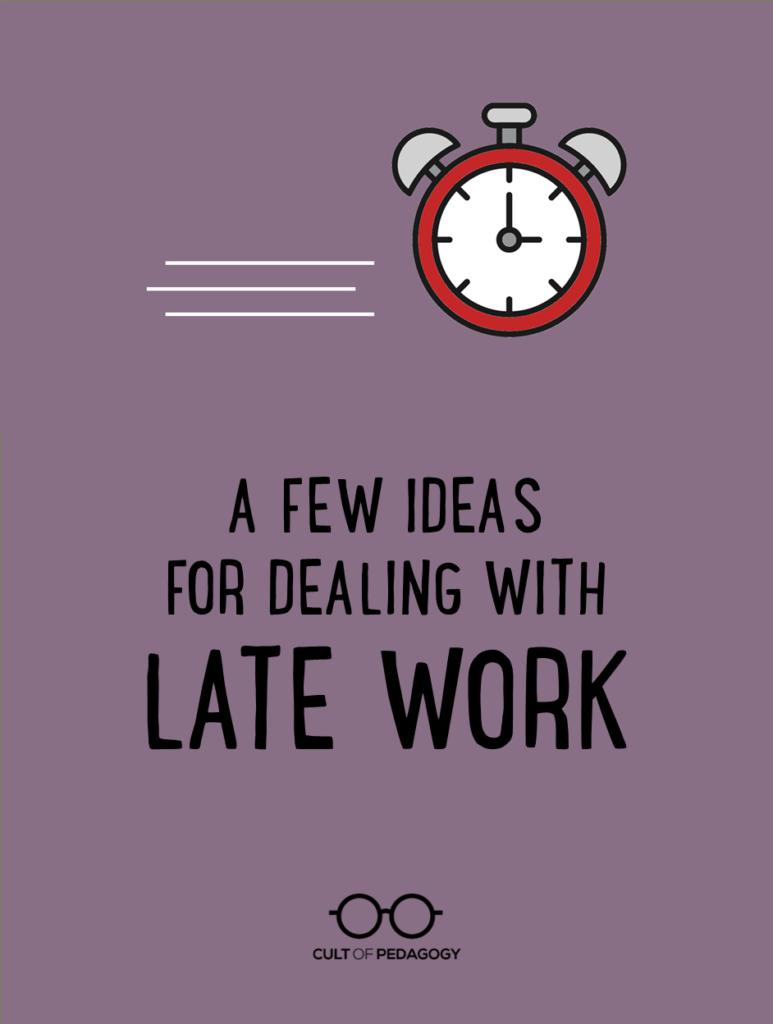 A Few Ideas for Dealing with Late Work | Cult of Pedagogy