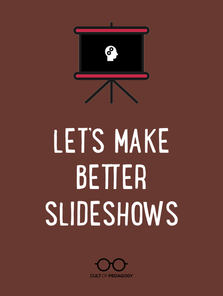 Let's Make Better Slideshows | Cult of Pedagogy